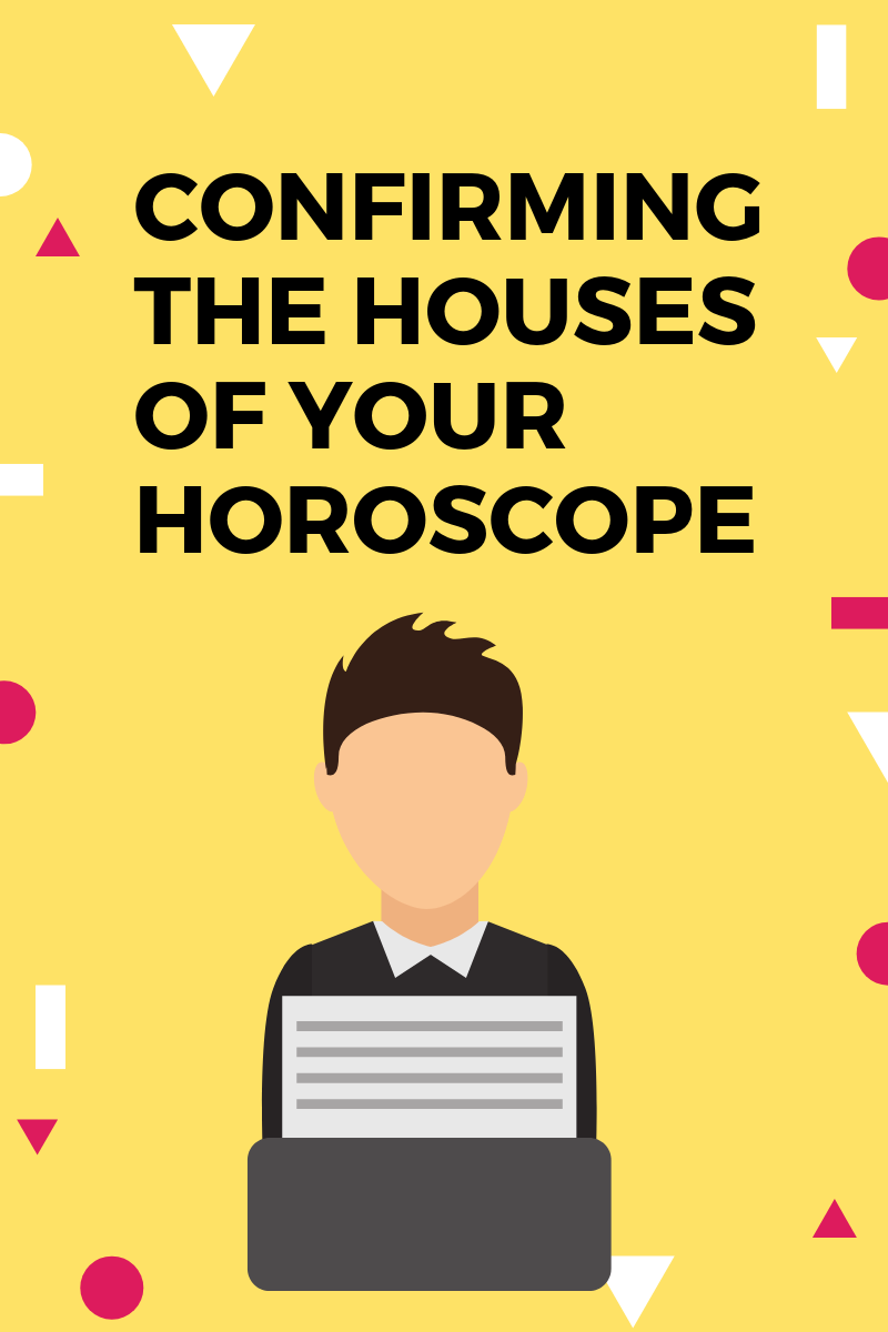Confirming the Houses of the Horoscope